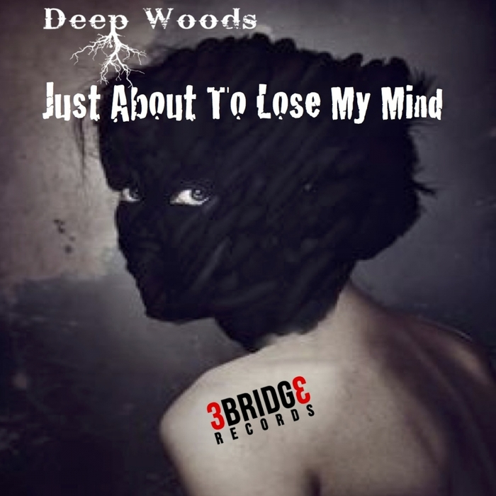 DEEP WOODS - Just About To Lose My Mind