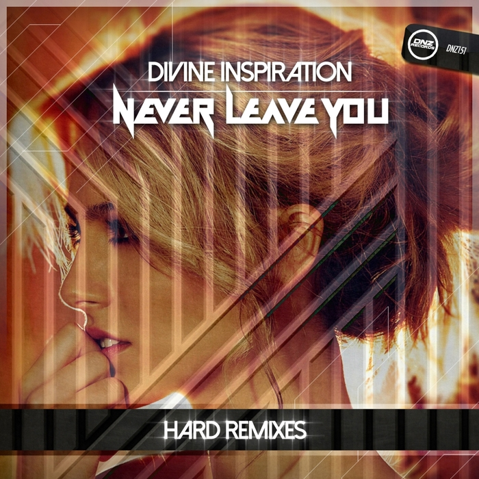 DIVINE INSPIRATION - Never Leave You (Hard remixes)