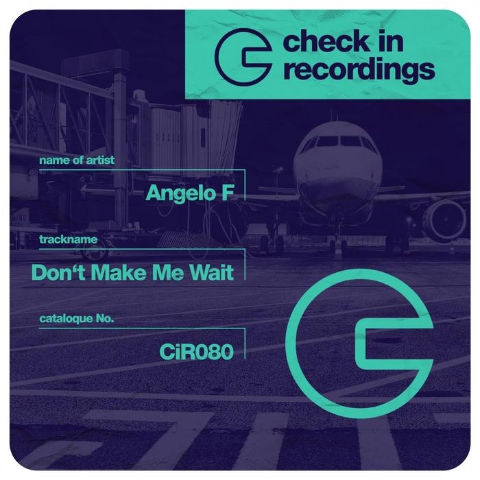 ANGELO F - Don't Make Me Wait