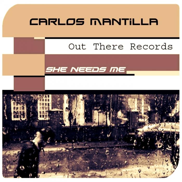 MANTILLA, Carlos - She Needs Me