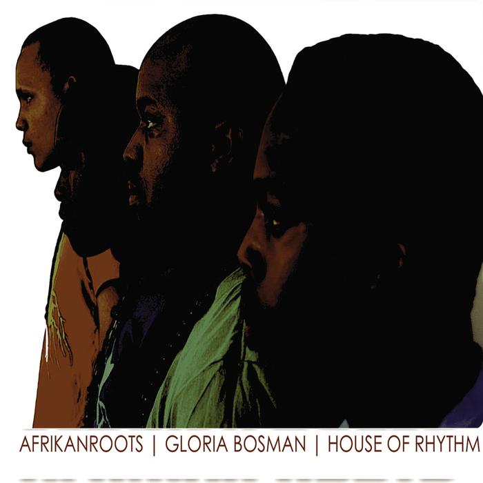 AFRIKAN ROOTS feat GLORIA BOSMAN - House Of Rhythm