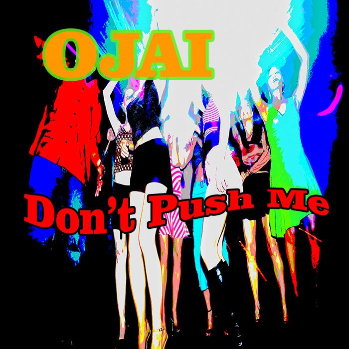 OJAI - Don't Push Me