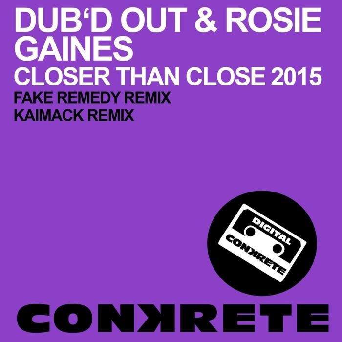 DUB'D OUT/ROSIE GAINES - Closer Than Close 2015