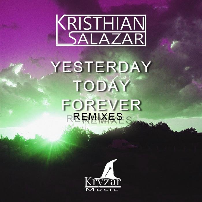SALAZAR, Kristhian - Yesterday Today & Forever (remixes)