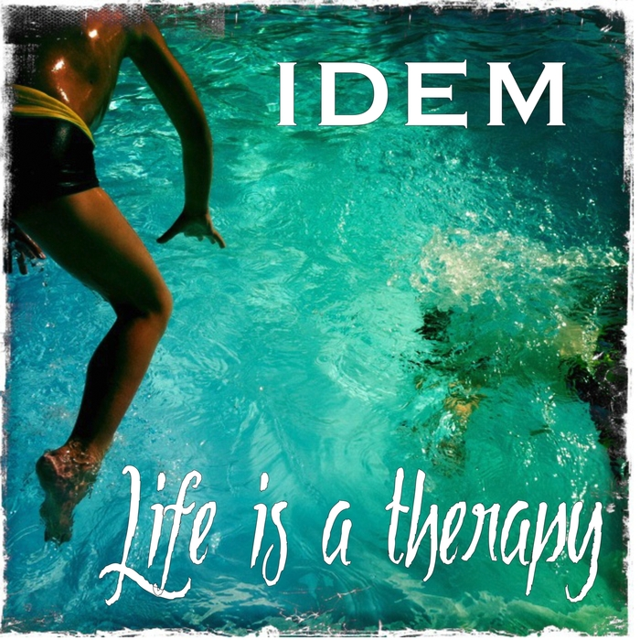 IDEM - Life Is A Therapy