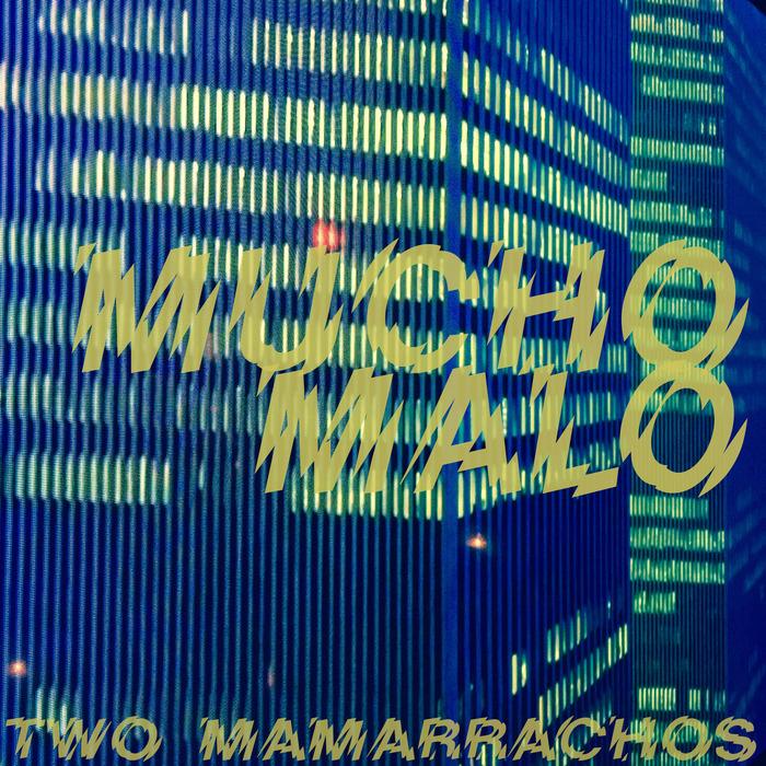 TWO MAMARRACHOS - Mucho Malo