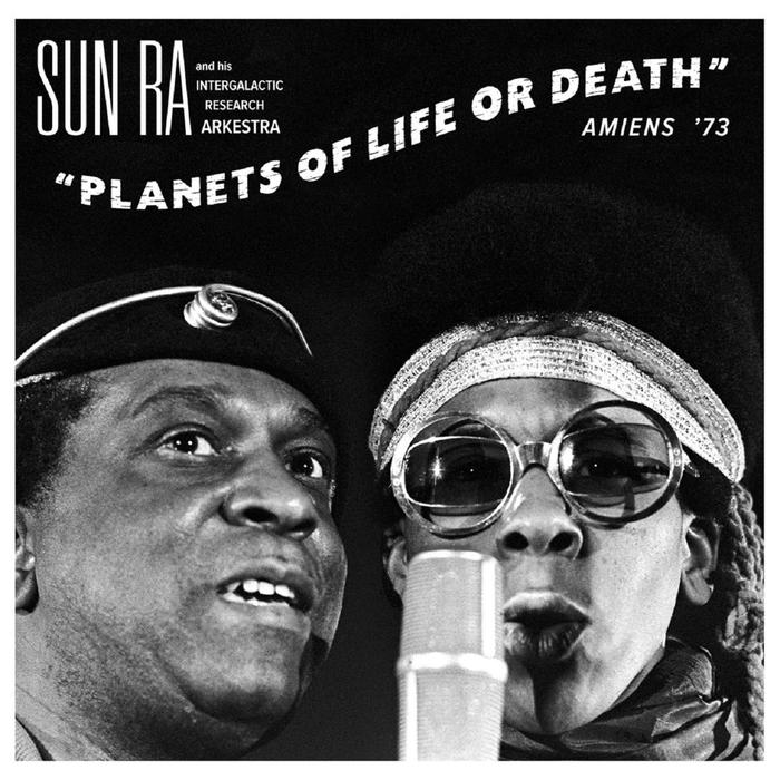 SUN RA & HIS INTERGALACTIC RESEARCH ARKESTRA - Planets Of Life Or Death: Amiens '73