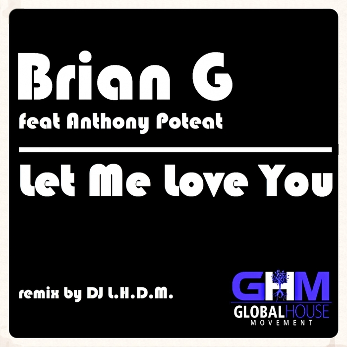 BRIAN G feat ANTHONY POTEAT - Let Me Love You
