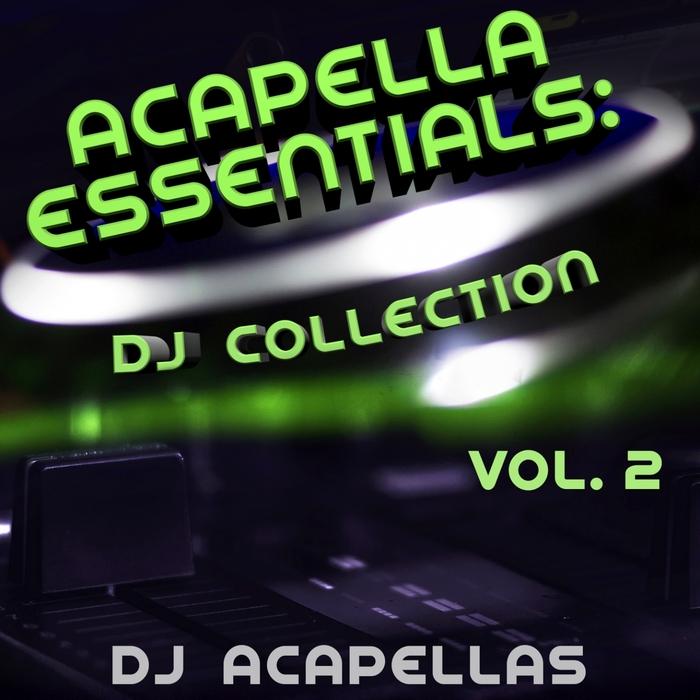 Acapella Essentials: DJ Collection Vol 2 by DJ Acapellas on MP3, WAV