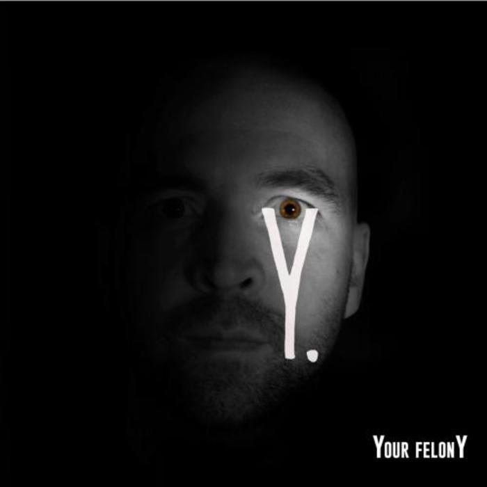 YOUR FELONY - Your Felony