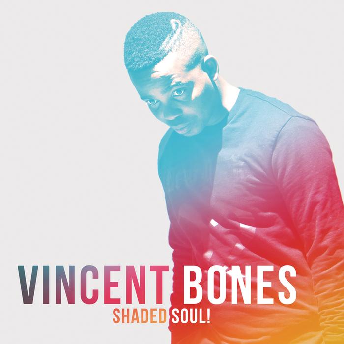 VINCENT BONES - Shaded Soul!