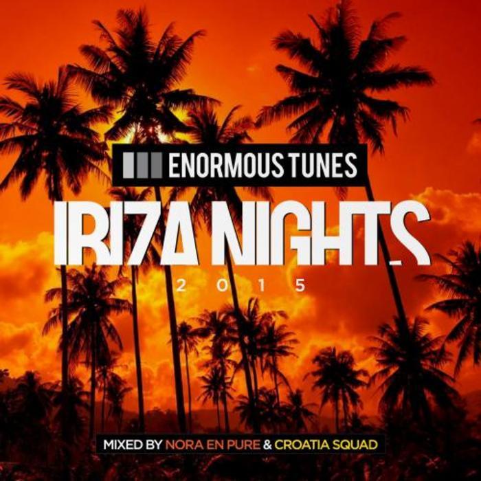 NORA EN PURE/CROATIA SQUAD/VARIOUS - Enormous Tunes (Ibiza Nights 2015)
