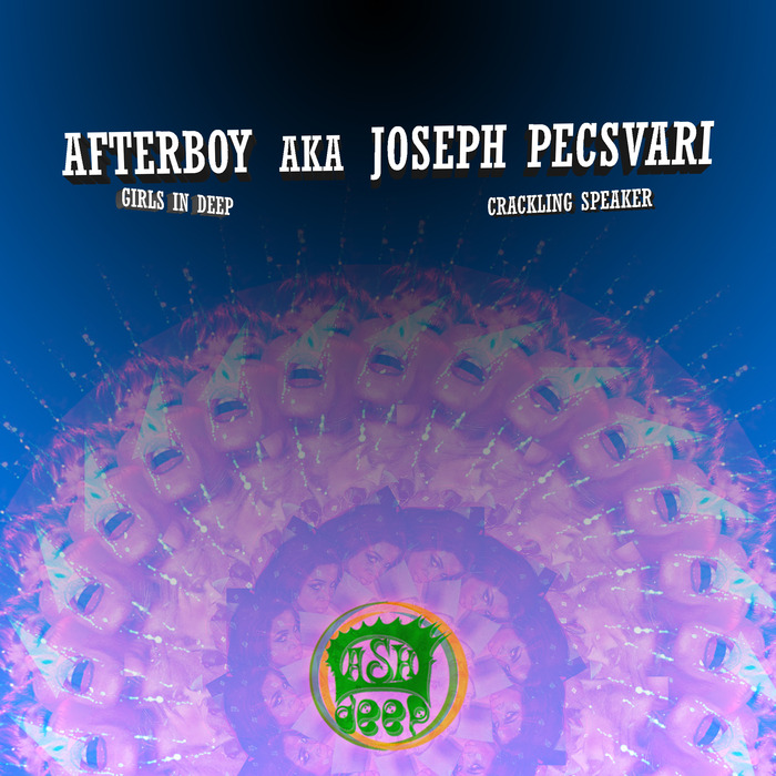 AFTERBOY aka JOSEPH PECSVARI - Girls In Deep/Crackling Speaker