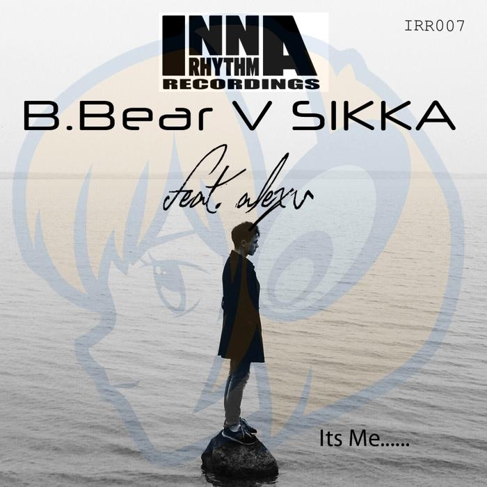 SIKKA vs B BEAR feat ALEX U - Its Me