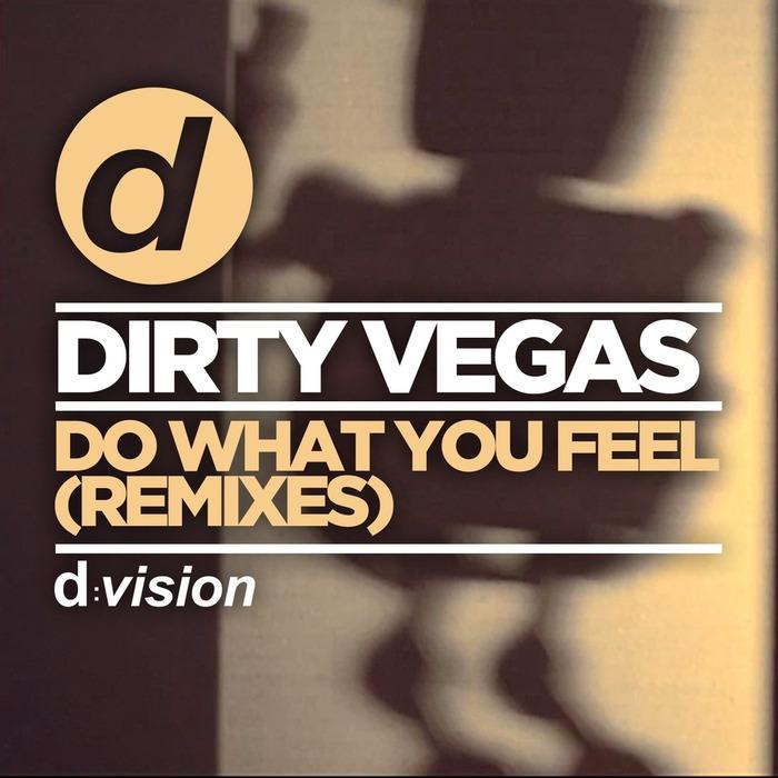 DIRTY VEGAS - Do What You Feel (Remixes)
