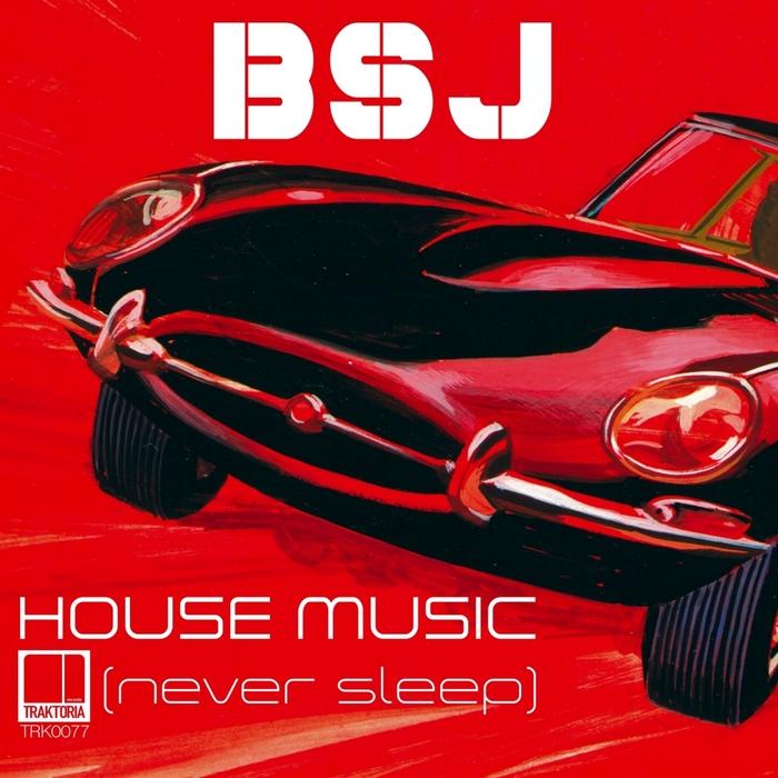 BSJ - House Music (Never Sleep)