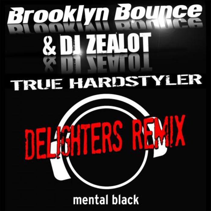 BROOKLYN BOUNCE/DJ ZEALOT - True Hardstyler (Delighters Remix)