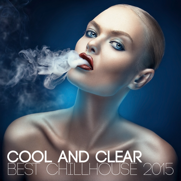 VARIOUS - Cool & Clear Best Chillhouse 2015