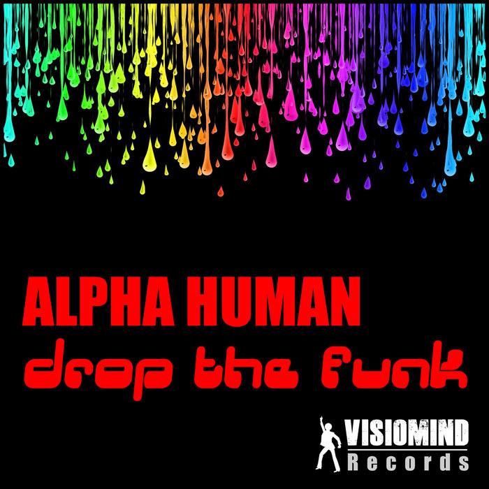 ALPHA HUMAN - Drop The Funk EP