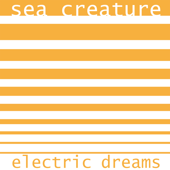 SEA CREATURE - Electric Dreams
