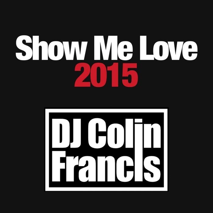 DJ COLIN FRANCIS - Show Me Love 2015