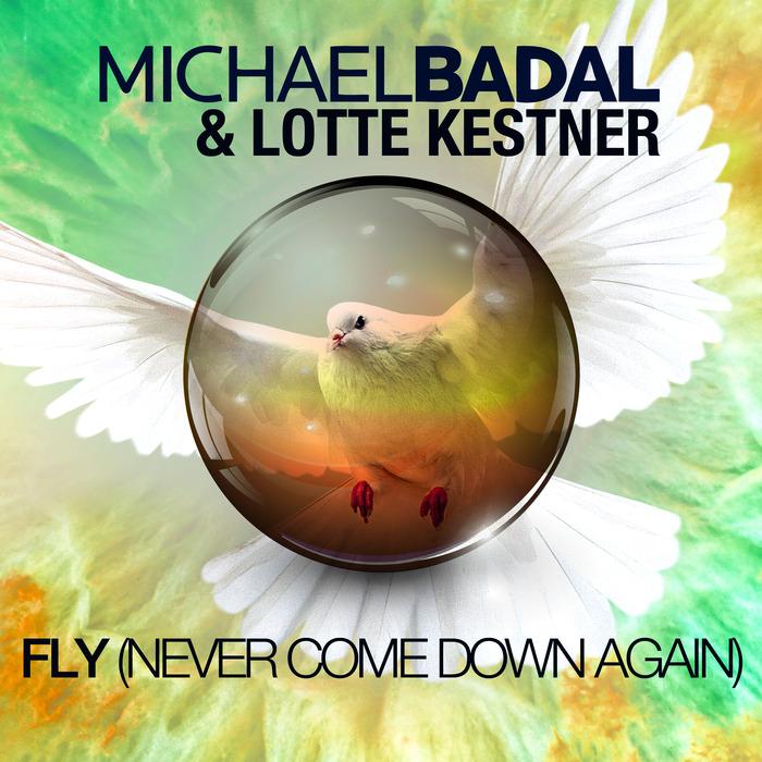 BADAL, Michael/LOTTE KESTNER - Fly (Never Come Down Again)
