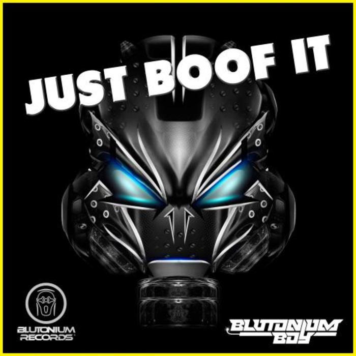BLUTONIUM BOY - Just Boof It