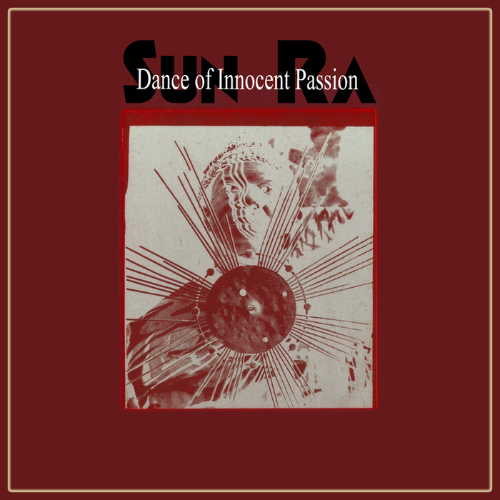 SUN RA/HIS ARKESTRA - Dance Of Innocent Passion