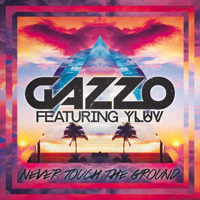 GAZZO feat Y LUV - Never Touch The Ground