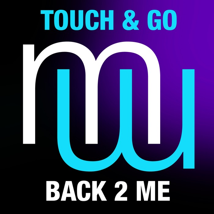 TOUCH & GO - Back 2 Me