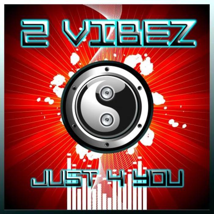 2 Vibez - Just 4 You
