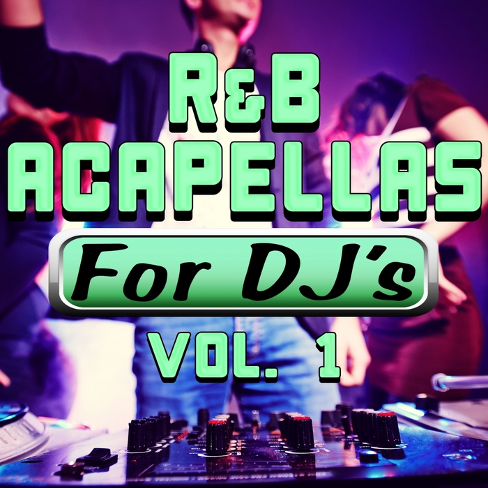 R&B Acapellas For DJ s Vol 1 by DJ Acapellas on MP3, WAV, FLAC, AIFF