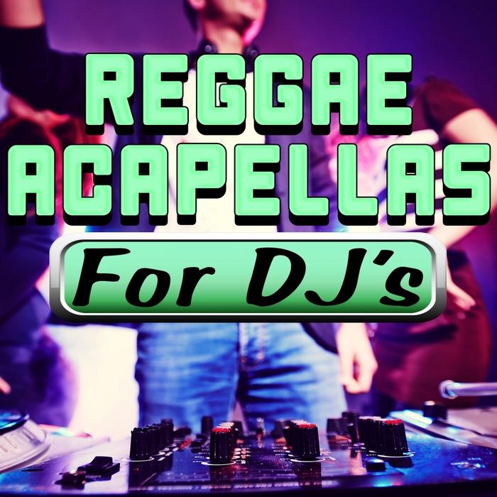 Reggae Acapellas For DJ s by DJ Acapellas on MP3, WAV, FLAC