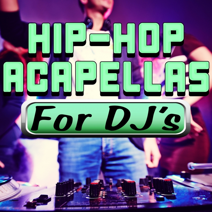 Hip Hop Acapellas For DJ s by DJ Acapellas on MP3, WAV, FLAC, AIFF