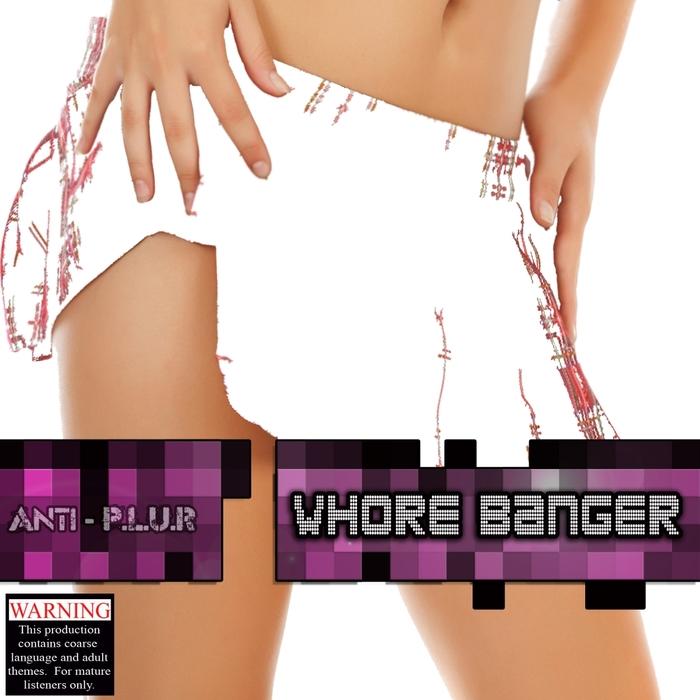 ANTI PLUR - Whore Banger