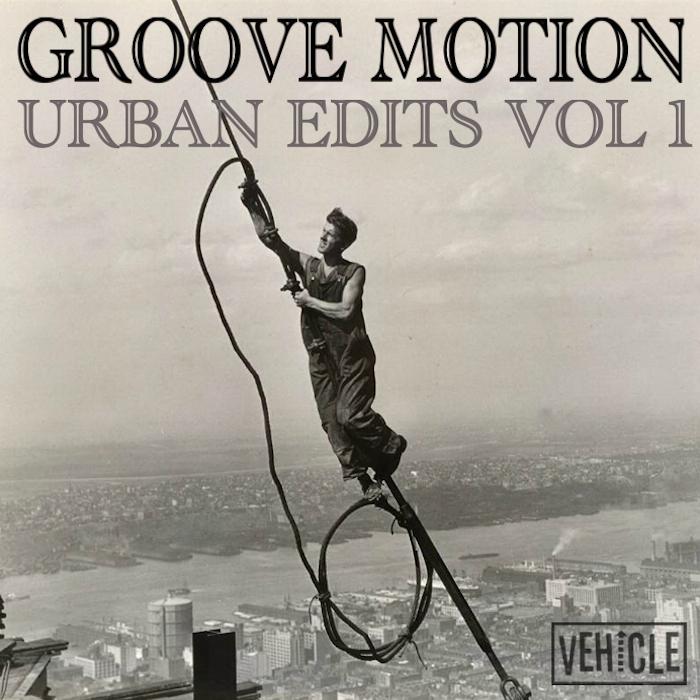GROOVE MOTION - Urban Edits Vol 1