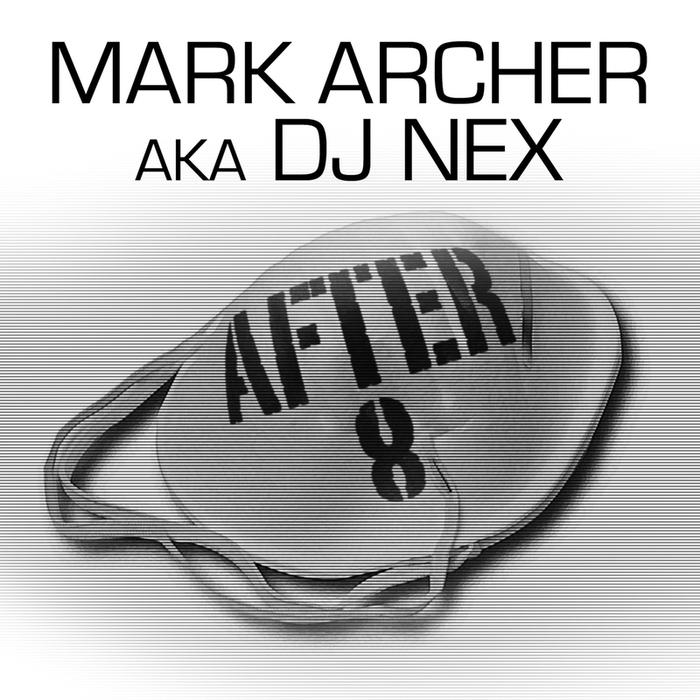 ARCHER, Mark aka DJ NEX - After 8