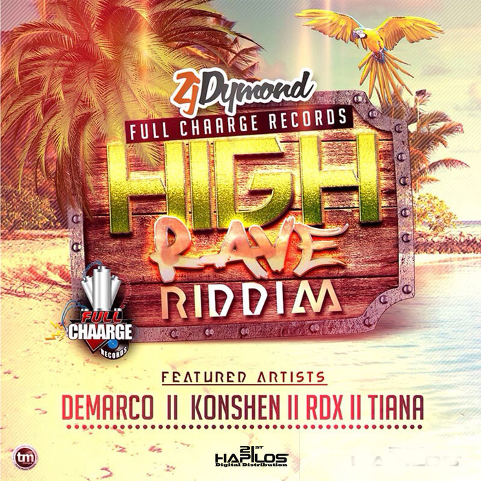 High Rave Riddim by Demarco/Konshens/RDX/Tiana/Full Chaarge