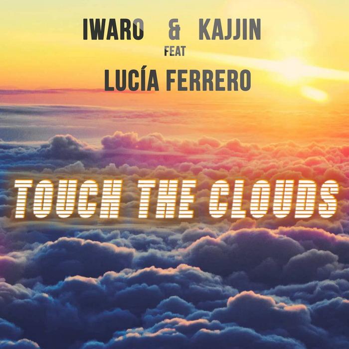 IWARO/KAJJIN feat LUCIA FERRERO - Touch The Clouds