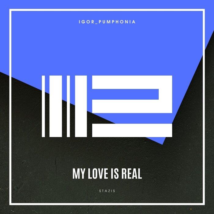 IGOR_PUMPHONIA - My Love Is Real