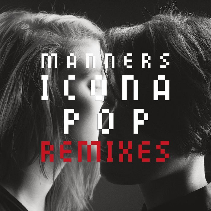 ICONA POP - Manners (Remixes)