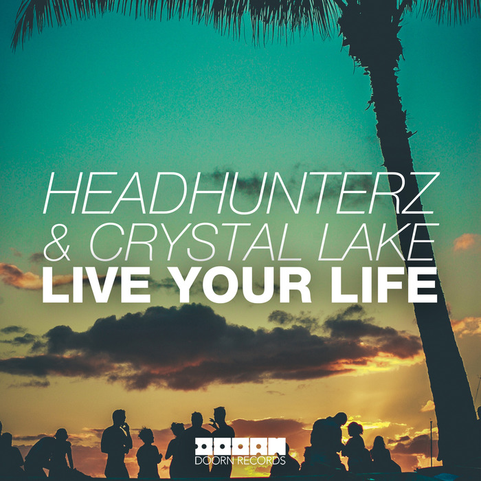 HEADHUNTERZ/CRYSTAL LAKE - Live Your Life
