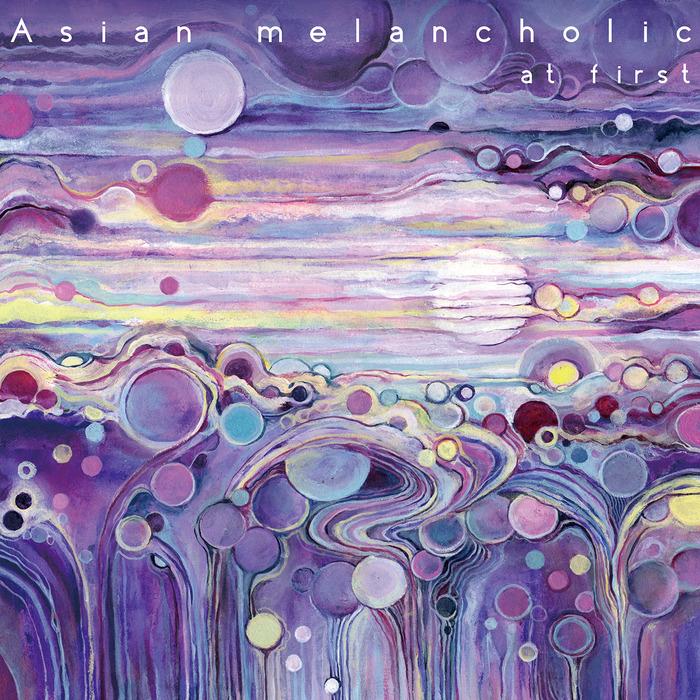ASIAN MELANCHOLIC - At First