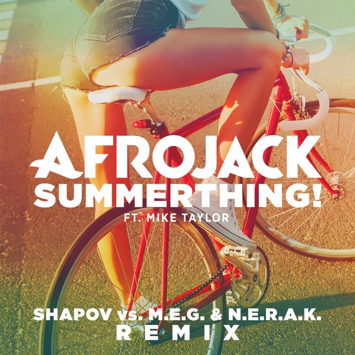 AFROJACK feat MIKE TAYLOR - SummerThing! (Shapov Vs. M.E.G. & N.E.R.A.K. Remix)