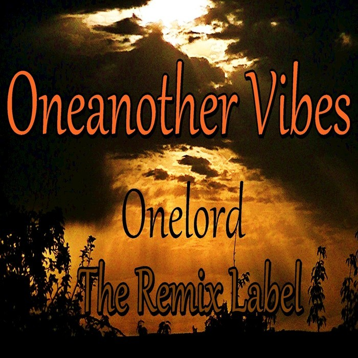 ONELORD - Oneanother Vibes - The Remix Label