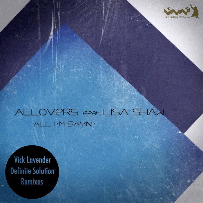ALLOVERS feat LISA SHAW - All I'm Sayin' (remixes)