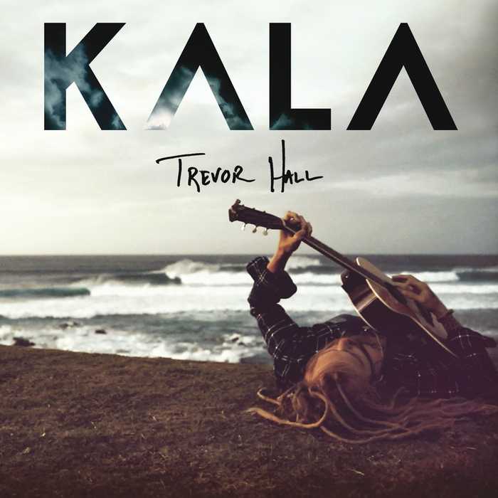 TREVOR HALL - KALA (Deluxe Edition)