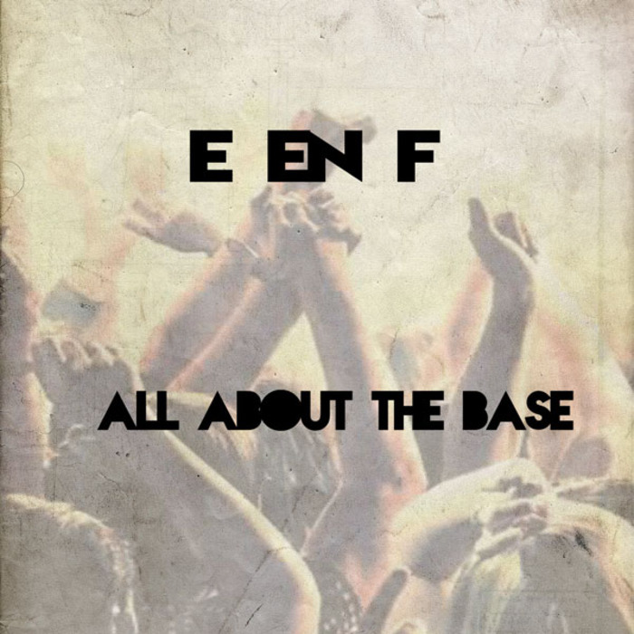 E EN F - All About The Base