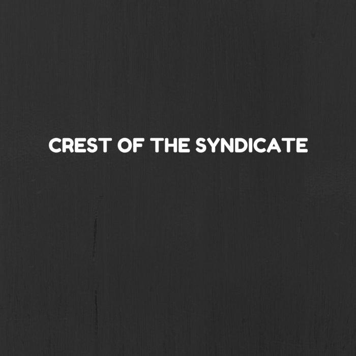 CREST OF THE SYNDICATE - Crest Of The Syndicate