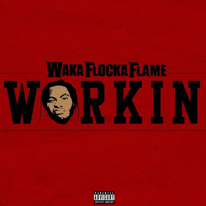WAKA FLOCKA FLAME - Workin